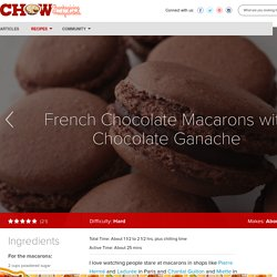 French Chocolate Macarons with Chocolate Ganache Recipe - CHOW.com