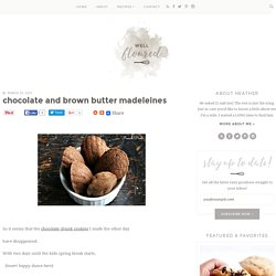 Chocolate and Brown Butter Madeleines - Well Floured