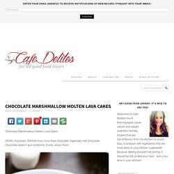 Chocolate Marshmallow Molten Lava Cakes - Cafe Delites