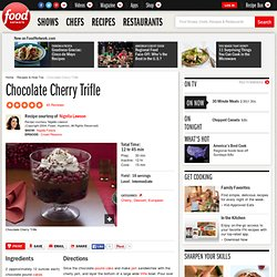 Chocolate Cherry Trifle Recipe : Nigella Lawson