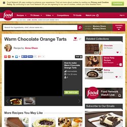 Warm Chocolate Orange Tarts Recipe by Anna Olson
