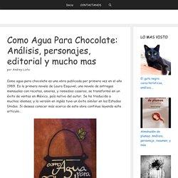 COMO AGUA PARA CHOCOLATE: Análisis, personajes, editorial