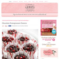 Chocolate PomegranateClusters - Lexie's Kitchen