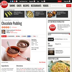 Chocolate Pudding Recipe : Alton Brown