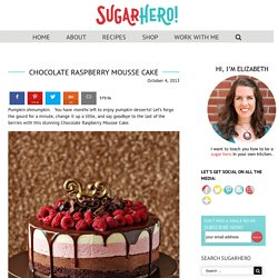 Chocolate Raspberry Mousse Cake - SugarHero