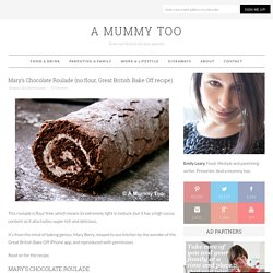 Mary's Chocolate Roulade (no flour, Great British Bake Off recipe) - A Mummy Too