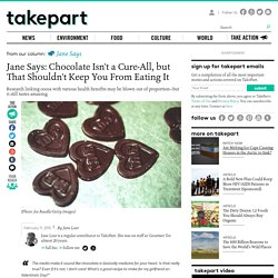 Jane Says: Chocolate Isn't a Cure-All, but That Shouldn't Keep You From Eating It