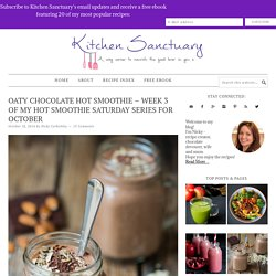 Oaty Chocolate Hot Smoothie - Week 3 of my Hot Smoothie Saturday series for October - Nicky's Kitchen Sanctuary