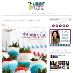 Red, White & Blue Chocolate Strawberries - Yummy Healthy Easy