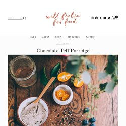 Chocolate Teff Porridge — Will Frolic for Food
