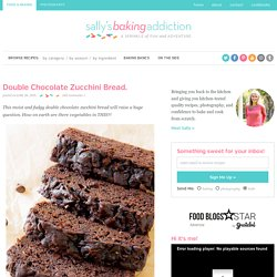 Double Chocolate Zucchini Bread. - Sallys Baking Addiction