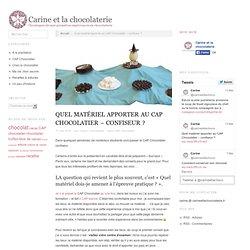 Quel matériel apporter au CAP Chocolatier - confiseur ?