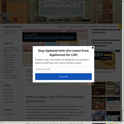 Where to Shop, Our Choice of Appliance Outlet Stores - Appliances for Life