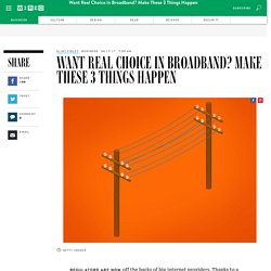 Want Real Choice in Broadband? Make These 3 Things Happen