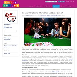 The Smart Choice - Blog View - How are Online Casinos Different from Land Based Casinos?