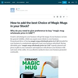 How to add the best Choice of Magic Mugs in your Stock? : elzit — LiveJournal