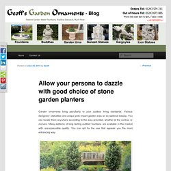 Choose the right stone garden planters