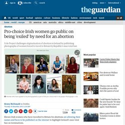 Pro-choice Irish women go public on being 'exiled' by need for an abortion