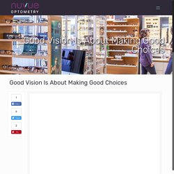 Good Vision Is About Making Good Choices - Nuvue Optometry
