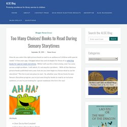Too Many Choices! Books to Read During Sensory Storytimes - ALSC Blog