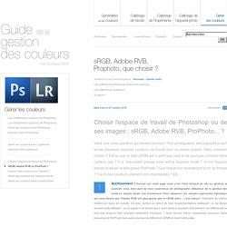 Choisir son espace couleurs de travail : sRGB, Adobe RVB ou ProPhoto ? par Arnaud Frich
