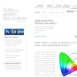 Choisir son espace couleurs de travail : sRGB, Adobe RVB 98 ou ProPhoto ? par Arnaud Frich