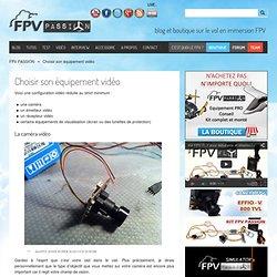 Choisir son équipement vidéo » FPV PASSION