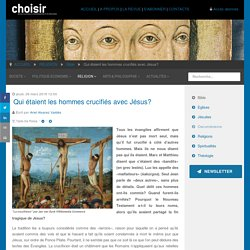 revue choisir - Qui étaient les hommes crucifiés avec Jésus?