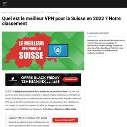 Quel est le meilleur VPN Suisse en 2020 ?