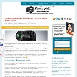 Choisir son matériel de débutant : 6 kits à moins de 600 euros