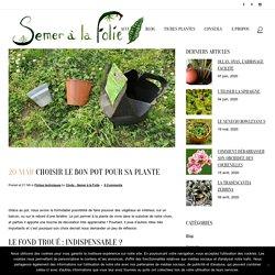 Choisir le bon pot pour sa plante