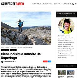 Bien choisir sa caméra de reportage - Carnets de Rando