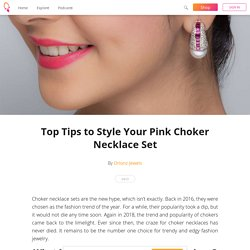 Top Tips to Style Your Pink Choker Necklace Set - Orionz Jewels