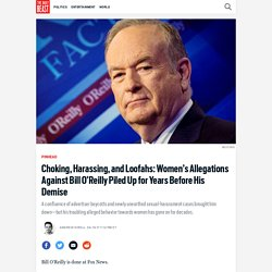 Choking, Harassing, and Loofahs: Women's Allegations Against Bill O'Reilly Piled Up for Years Before His Demise