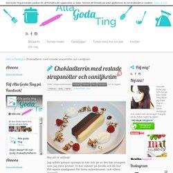 Chokladterrin med rostade sirapsnötter och vaniljkräm – Alla goda ting