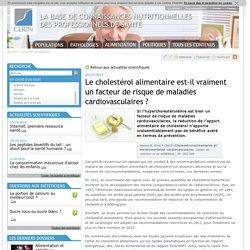CERIN 26/10/15 Le cholestérol alimentaire est-il vraiment un facteur de risque de maladies cardiovasculaires ?