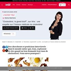 """FRANCE INTER 18/10/16 """"Cholestérol, le grand bluff"""", sur Arte : une enquête sur l'histoire médicale du cholestérol"""