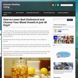 How to Lower Bad Cholesterol and Cleanse Your Blood Vessels in just 40 Days?