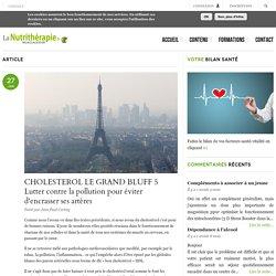 CHOLESTEROL LE GRAND BLUFF 5 Lutter contre la pollution pour éviter d'encrasser ses artères