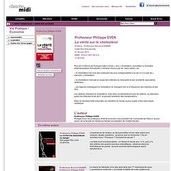 La vérité sur le cholestérol - Philippe EVEN - Documents