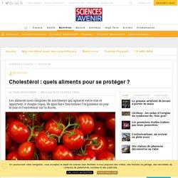 Cholestérol : quels aliments pour se protéger ? - Sciencesetavenir.fr