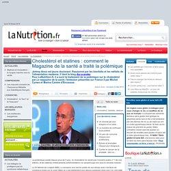 Le cholestérol - Cholestérol et statines : comment le Magazine de la santé a traité la polémique