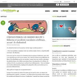 CHOLESTEROL LE GRAND BLUFF 3 Infarctus et accidents vasculaires cérébraux, accusé : le cholestérol