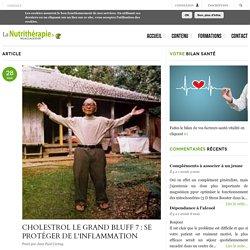 CHOLESTROL LE GRAND BLUFF 7 : SE PROTÉGER DE L'INFLAMMATION