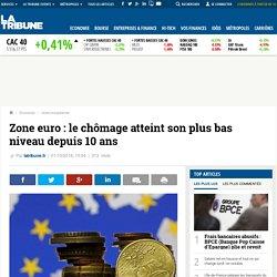 Zone euro : le chômage atteint son plus bas niveau depuis 10 ans