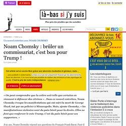 Noam Chomsky : brûler un commissariat, c'est bon pour Trump !