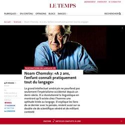 Noam Chomsky: «A 2 ans, l'enfant connaît pratiquement tout du langage»