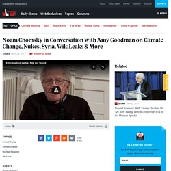 Noam Chomsky in Conversation with Amy Goodman on Climate Change, Nukes, Syria, WikiLeaks & More