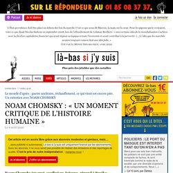 NOAM CHOMSKY : « UN MOMENT CRITIQUE DE L'HISTOIRE HUMAINE »