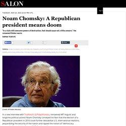 Noam Chomsky: A Republican president means doom